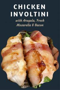 Chicken Involtini with Arugula, Fresh Mozzarella and Bacon